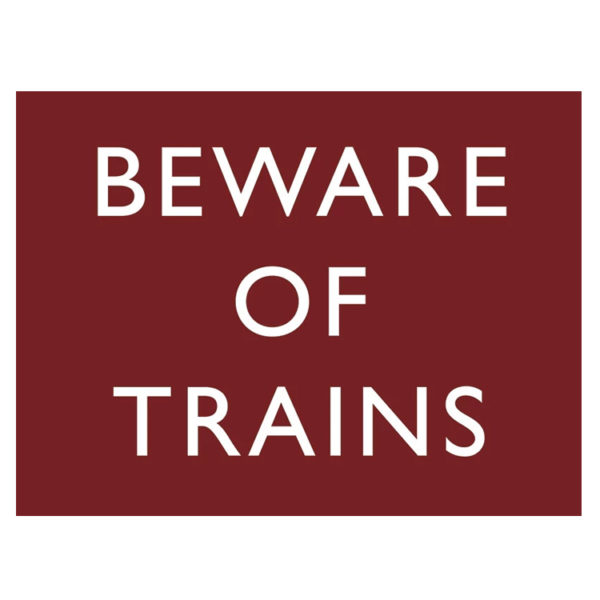Beware of the trains metal sign